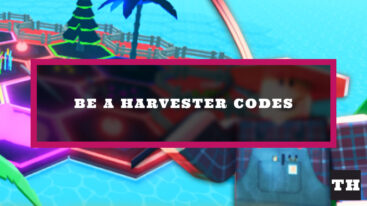 Be a Harvester Codes