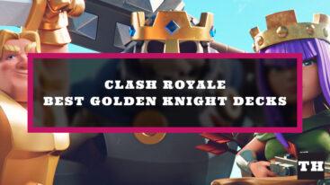 Best Golden Knight Decks in Clash Royale