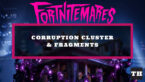 Where to find Corruption Cluster & Fragments in Fortnite
