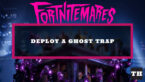Where to deploy a Ghost Trap in Fortnite