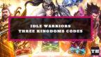 Idle Warriors Three Kingdoms Codes